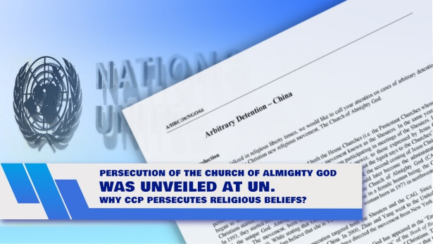 Persecution of The Church of Almighty God Was Unveiled at UN Why CCP Persecutes Religious Beliefs?