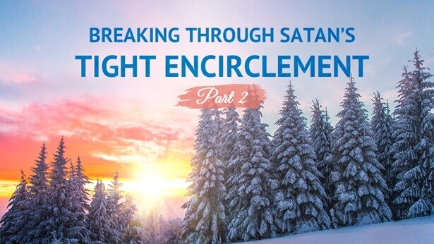 Breaking Through Satan's Tight Encirclement (Part 2) Audio Essay